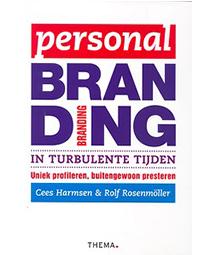Personal Branding in Turbulente Tijden - Uniek profileren, buitengewoon presteren